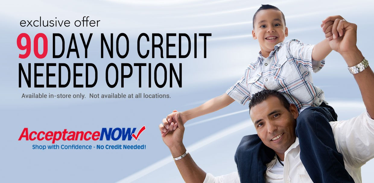 apply now - exclusive offer 90 Day Credit Needed Option. Available in-store only.  Not available at all locations.
